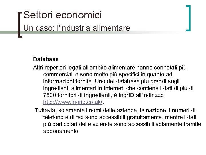 Settori economici Un caso: l'industria alimentare Database Altri repertori legati all'ambito alimentare hanno connotati