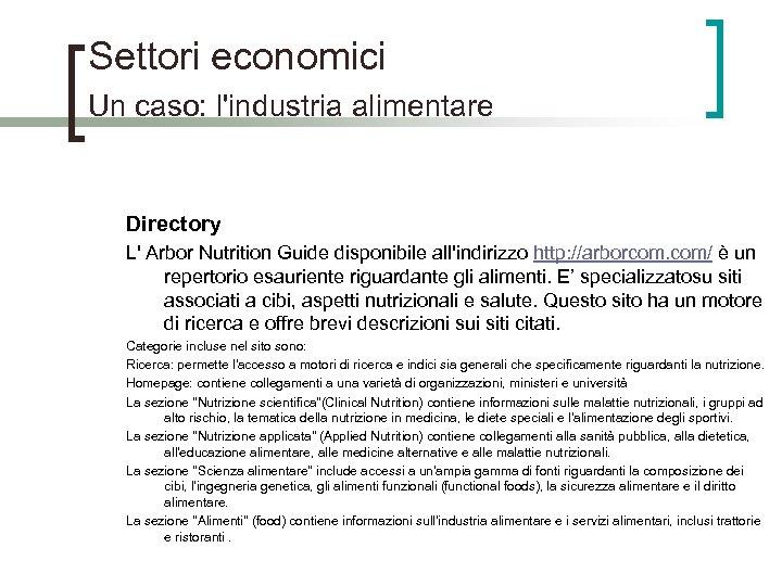 Settori economici Un caso: l'industria alimentare Directory L' Arbor Nutrition Guide disponibile all'indirizzo http: