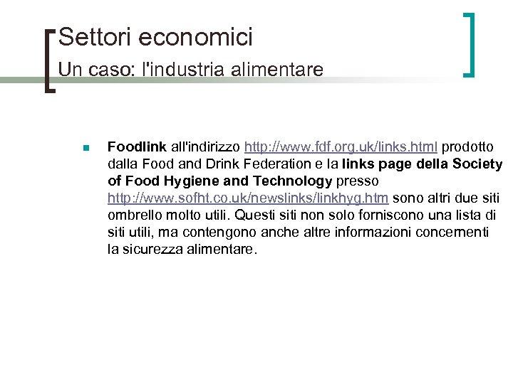 Settori economici Un caso: l'industria alimentare n Foodlink all'indirizzo http: //www. fdf. org. uk/links.