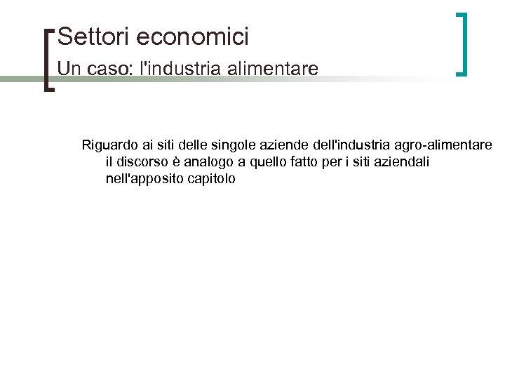 Settori economici Un caso: l'industria alimentare Riguardo ai siti delle singole aziende dell'industria agro-alimentare