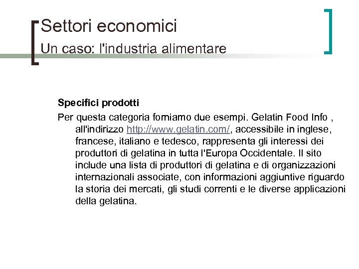 Settori economici Un caso: l'industria alimentare Specifici prodotti Per questa categoria forniamo due esempi.