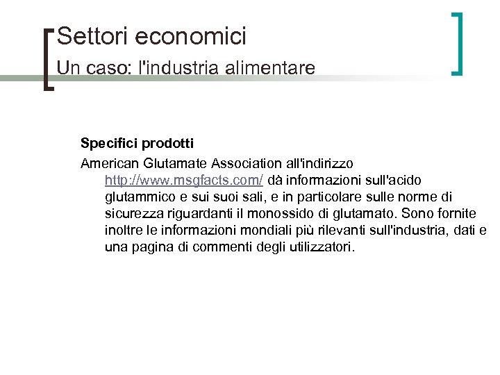Settori economici Un caso: l'industria alimentare Specifici prodotti American Glutamate Association all'indirizzo http: //www.