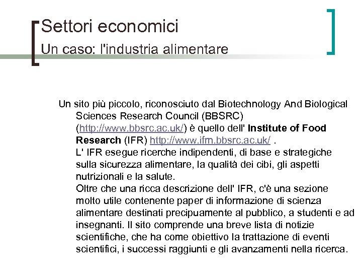 Settori economici Un caso: l'industria alimentare Un sito più piccolo, riconosciuto dal Biotechnology And