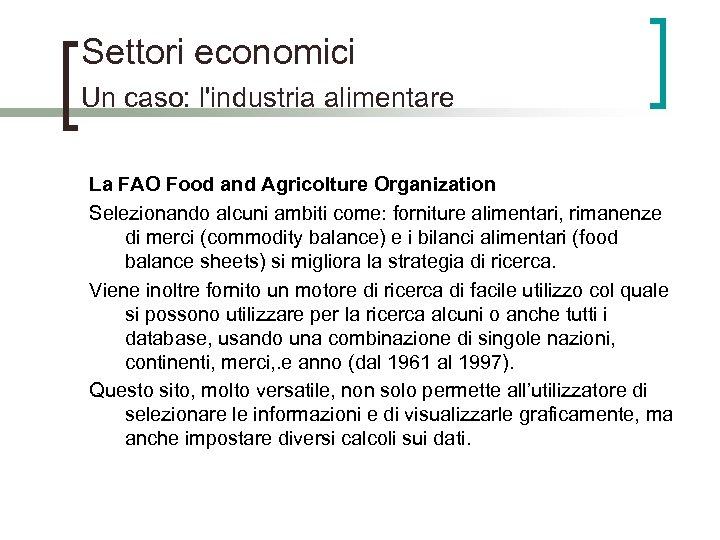 Settori economici Un caso: l'industria alimentare La FAO Food and Agricolture Organization Selezionando alcuni