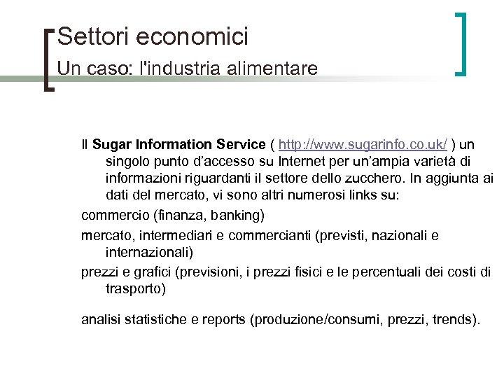 Settori economici Un caso: l'industria alimentare Il Sugar Information Service ( http: //www. sugarinfo.