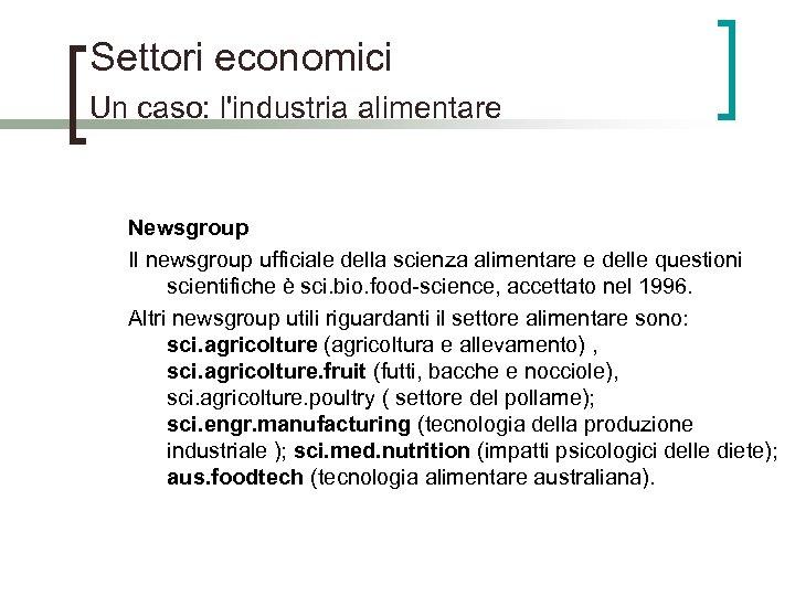 Settori economici Un caso: l'industria alimentare Newsgroup Il newsgroup ufficiale della scienza alimentare e