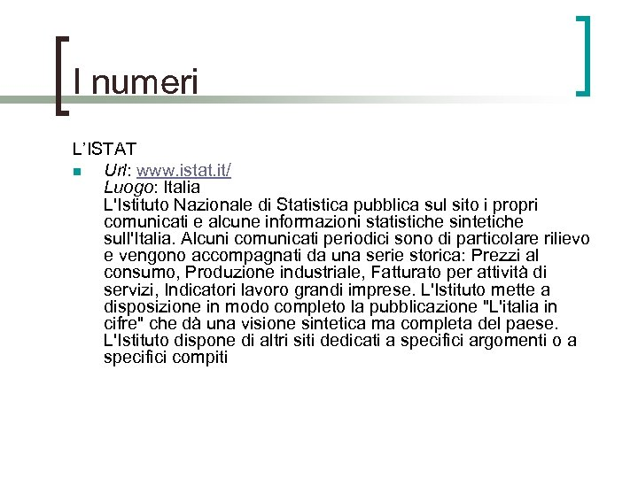 I numeri L'ISTAT n Url: www. istat. it/ Luogo: Italia L'Istituto Nazionale di Statistica