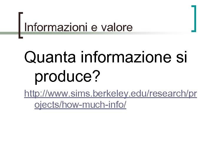 Informazioni e valore Quanta informazione si produce? http: //www. sims. berkeley. edu/research/pr ojects/how-much-info/
