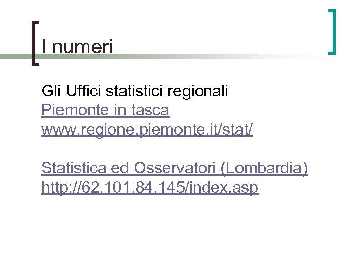 I numeri Gli Uffici statistici regionali Piemonte in tasca www. regione. piemonte. it/stat/ Statistica