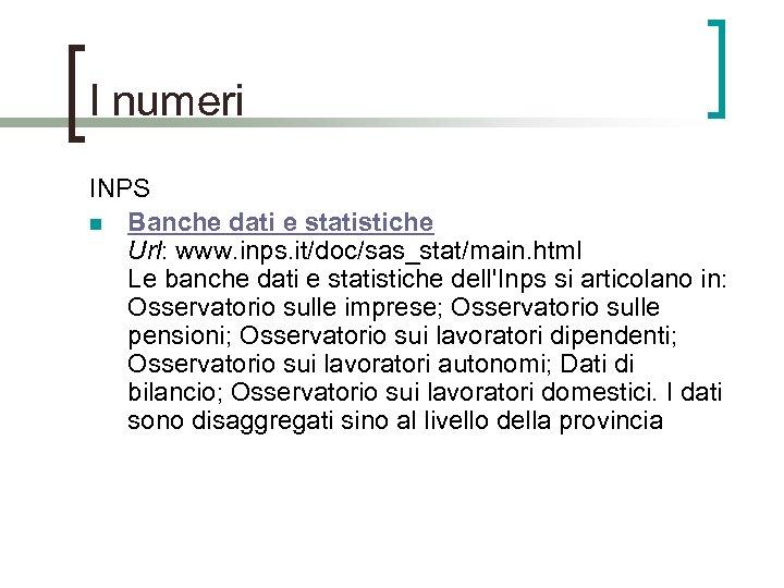 I numeri INPS n Banche dati e statistiche Url: www. inps. it/doc/sas_stat/main. html Le