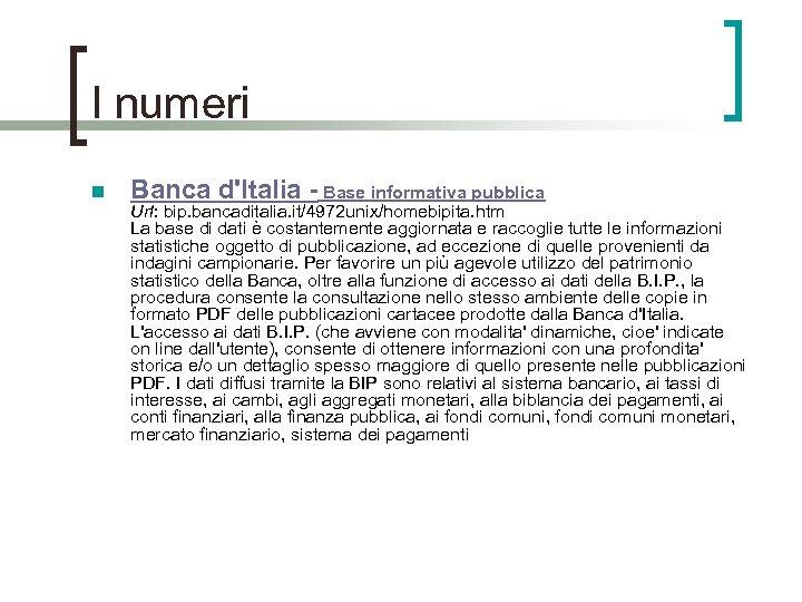 I numeri n Banca d'Italia - Base informativa pubblica Url: bip. bancaditalia. it/4972 unix/homebipita.