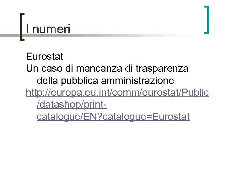 I numeri Eurostat Un caso di mancanza di trasparenza della pubblica amministrazione http: //europa.