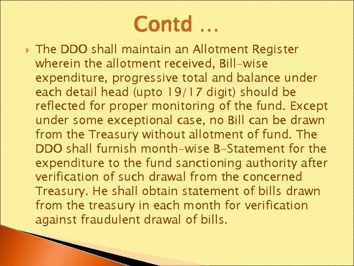Contd … The DDO shall maintain an Allotment Register wherein the allotment received, Bill-wise