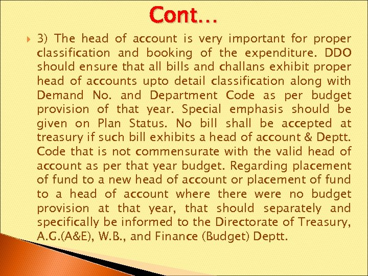 Cont… 3) The head of account is very important for proper classification and booking