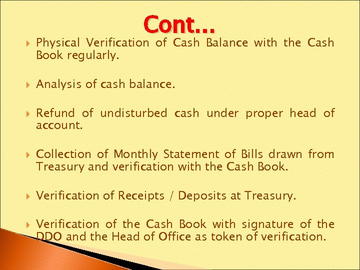 Cont… Physical Verification of Cash Balance with the Cash Book regularly. Analysis of
