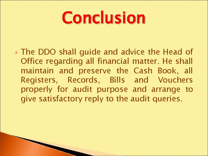 Conclusion The DDO shall guide and advice the Head of Office regarding all financial