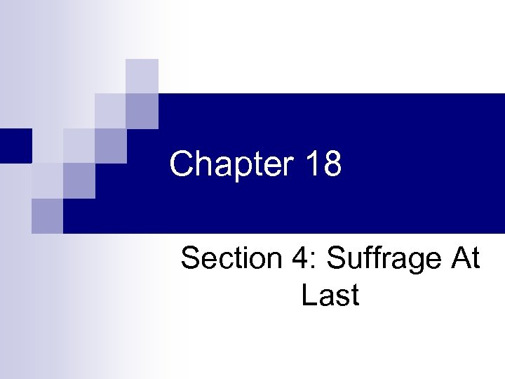 Chapter 18 Section 4: Suffrage At Last
