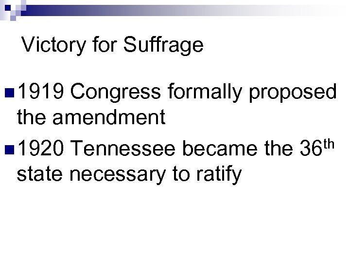 Victory for Suffrage n 1919 Congress formally proposed the amendment n 1920 Tennessee became