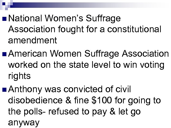 n National Women's Suffrage Association fought for a constitutional amendment n American Women Suffrage