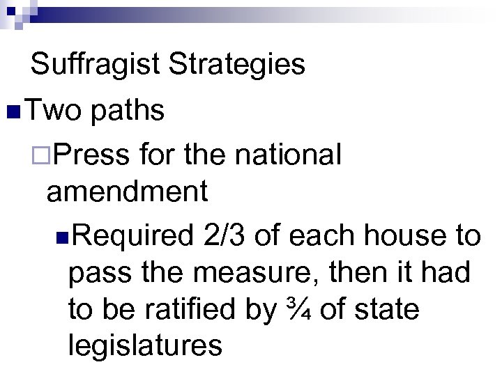 Suffragist Strategies n Two paths ¨Press for the national amendment n. Required 2/3 of