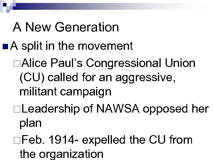 A New Generation n. A split in the movement ¨Alice Paul's Congressional Union (CU)