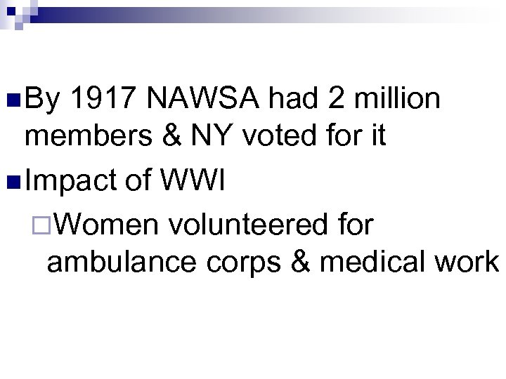 n By 1917 NAWSA had 2 million members & NY voted for it n