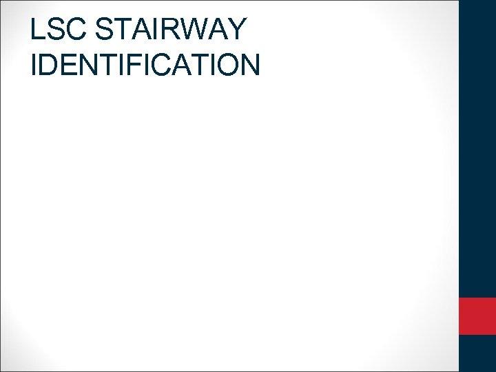 LSC STAIRWAY IDENTIFICATION