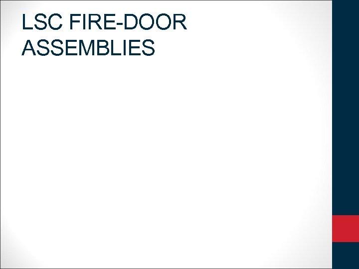 LSC FIRE-DOOR ASSEMBLIES