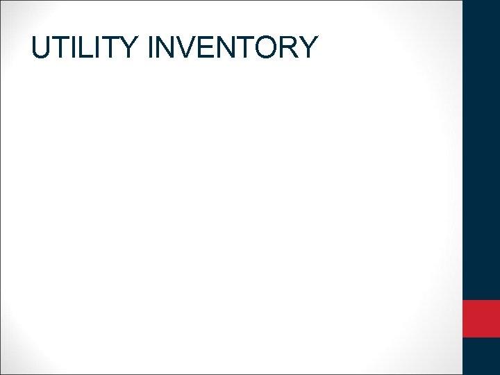 UTILITY INVENTORY