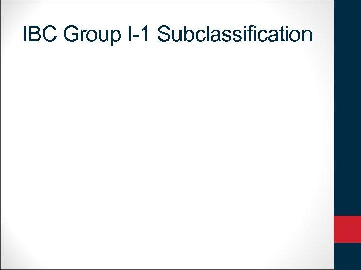IBC Group I-1 Subclassification
