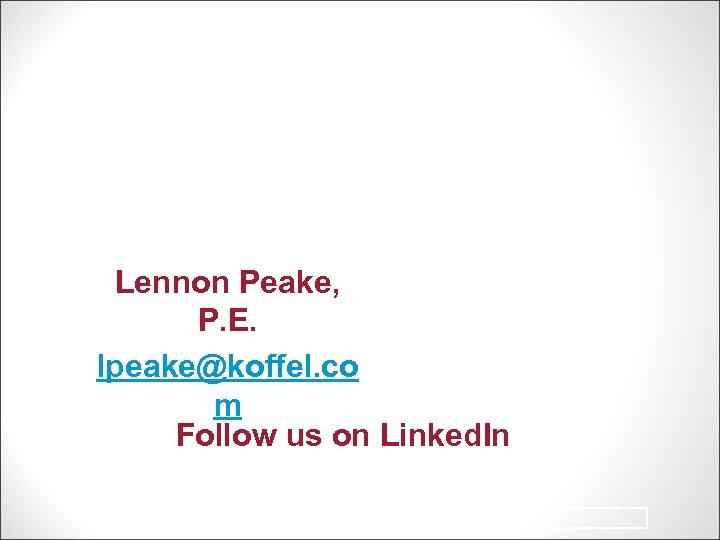 Lennon Peake, P. E. lpeake@koffel. co m Follow us on Linked. In