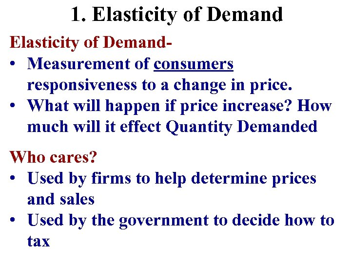 1. Elasticity of Demand • Measurement of consumers responsiveness to a change in price.