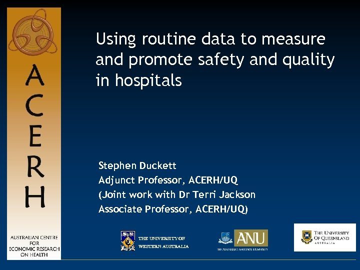 Using routine data to measure and promote safety and quality in hospitals Stephen Duckett