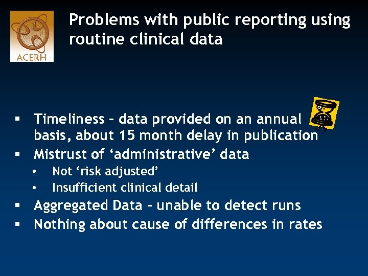 Problems with public reporting using routine clinical data § Timeliness – data provided on