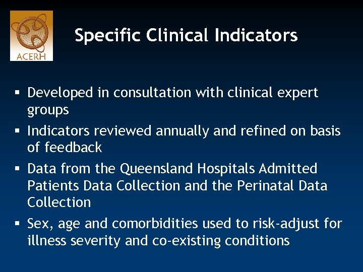 Specific Clinical Indicators § Developed in consultation with clinical expert groups § Indicators reviewed