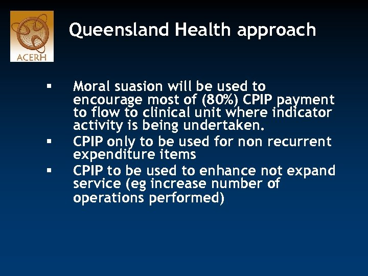 Queensland Health approach § § § Moral suasion will be used to encourage most