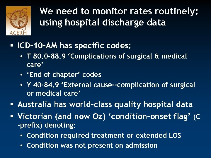 We need to monitor rates routinely: using hospital discharge data § ICD-10 -AM has