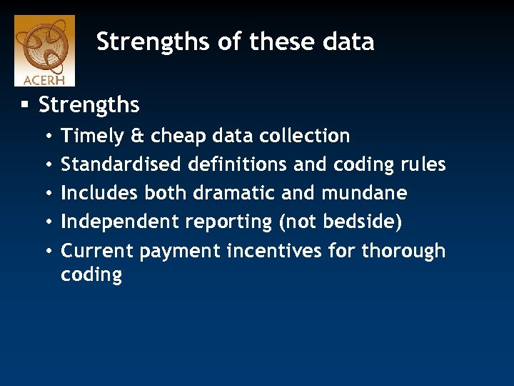 Strengths of these data § Strengths • • • Timely & cheap data collection