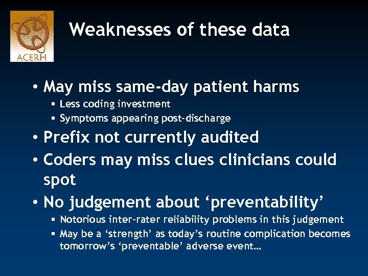 Weaknesses of these data • May miss same-day patient harms § Less coding investment