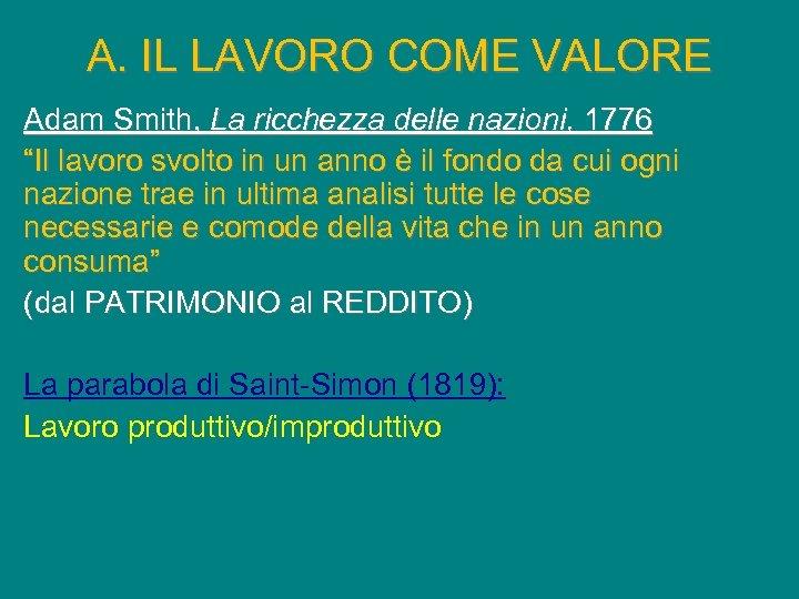 """A. IL LAVORO COME VALORE Adam Smith, La ricchezza delle nazioni, 1776 """"Il lavoro"""
