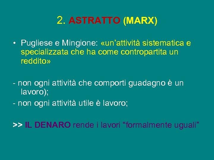 2. ASTRATTO (MARX) • Pugliese e Mingione: «un'attività sistematica e specializzata che ha come