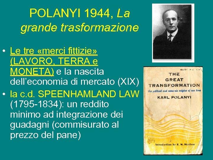 POLANYI 1944, La grande trasformazione • Le tre «merci fittizie» (LAVORO, TERRA e MONETA)