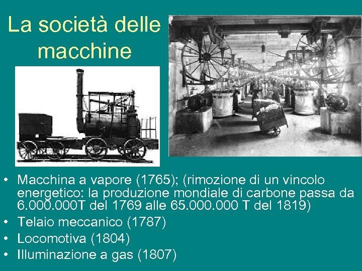 La società delle macchine • Macchina a vapore (1765); (rimozione di un vincolo energetico: