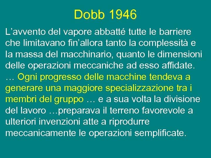 Dobb 1946 L'avvento del vapore abbatté tutte le barriere che limitavano fin'allora tanto la