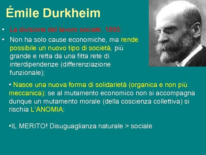 Émile Durkheim • La divisione del lavoro sociale, 1893; • Non ha solo cause