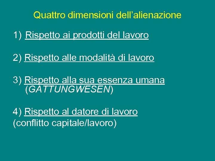 Quattro dimensioni dell'alienazione 1) Rispetto ai prodotti del lavoro 2) Rispetto alle modalità di