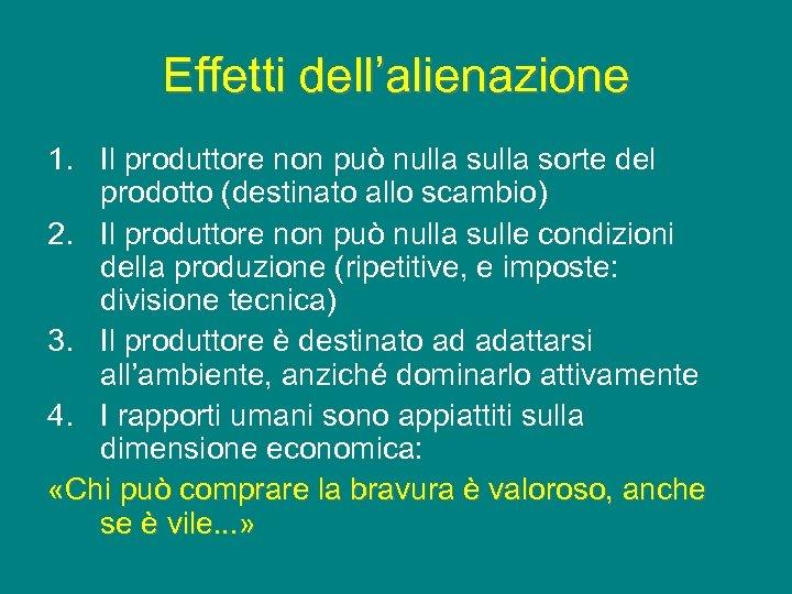 Effetti dell'alienazione 1. Il produttore non può nulla sorte del prodotto (destinato allo scambio)