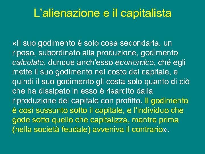 L'alienazione e il capitalista «Il suo godimento è solo cosa secondaria, un riposo, subordinato