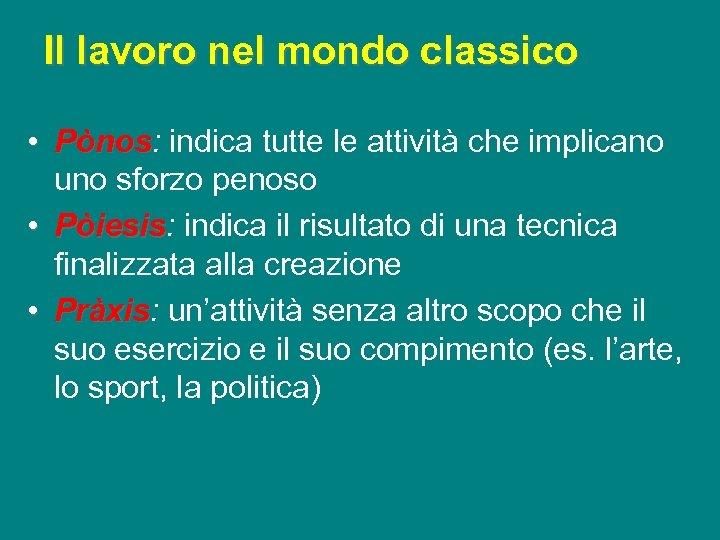 Il lavoro nel mondo classico • Pònos: indica tutte le attività che implicano Pònos