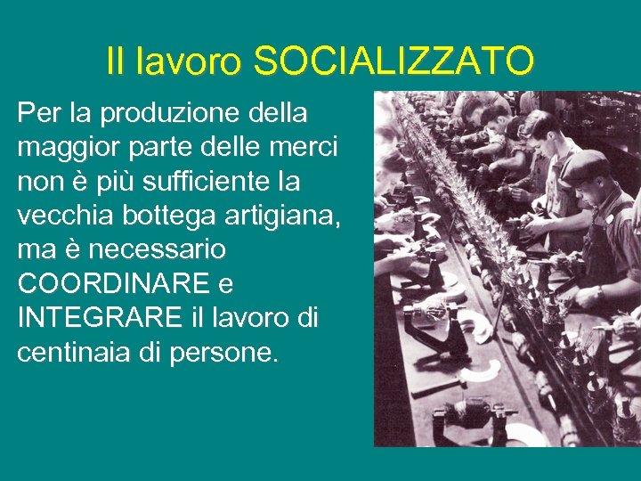 Il lavoro SOCIALIZZATO Per la produzione della maggior parte delle merci non è più